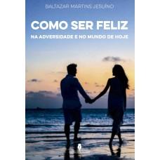 """Livro: """"Como Ser Feliz na Adversidade e no Mundo de Hoje"""""""